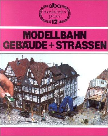 Modellbahn Gebäude + Strassen: Dörfer und Städte als Thema für Dioramen und Anlagen
