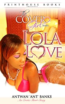 The Cover Girl Series: Lola Love (An Erotic Short Story) by [BANK$, ANTWAN 'ANT ']