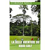 LA BELLE AVENTURE DU KRIBI GOLF (French Edition)