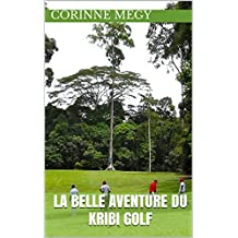 LA BELLE AVENTURE DU KRIBI GOLF (French Edition)