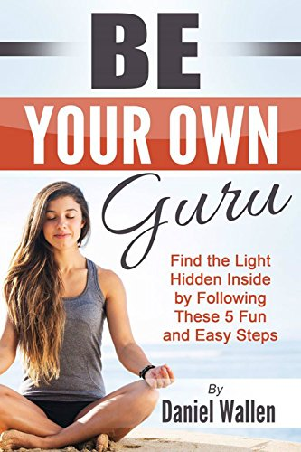 Book: Be Your Own Guru - Find the Light Hidden Inside by Following These 5 Steps by Daniel Wallen