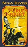 The True Knight, Susan Dexter, 0345393457