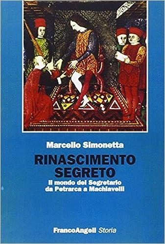 Rinascimento segreto: il mondo del segretario da Petrarca a Machiavelli (Storia)
