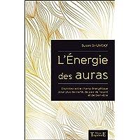 L'Energie des auras - Exploitez votre champ énergétique pour plus de clarté, de paix de l'esprit et de bien-être