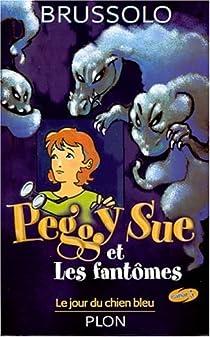 Peggy Sue et les Fantômes, tome 1 : Le Jour du chien bleu par Brussolo