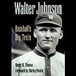 Walter Johnson: Baseball's Big Train | Henry W. Thomas