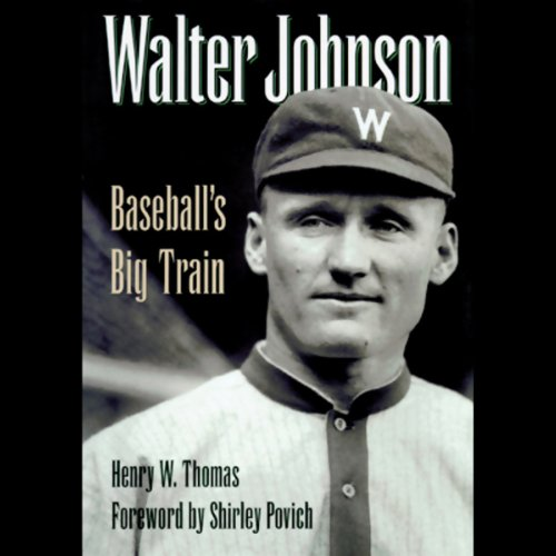 Walter Johnson: Baseball's Big Train