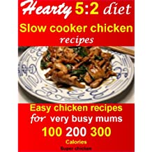 Hearty 5:2 diet slow cooker chicken recipes: easy chicken recipes for very busy mums. 100, 200, 300 calories
