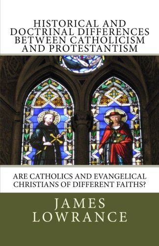 Historical and Doctrinal Differences between Catholicism and Protestantism: Are Catholics and Evangelical Christians of Different Faiths? (Difference Between A Cult And A Sect)