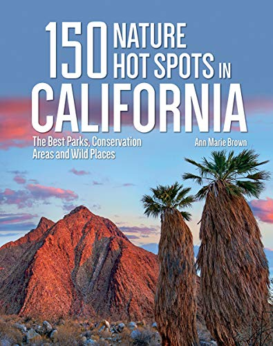 150 Nature Hot Spots in California: The Best Parks, Conservation Areas and Wild ()
