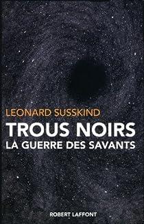 Trous noirs : La guerre des savants par Susskind