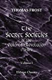 The Secret Societies of the European Revolution, 1776-1876, Frost, Thomas, 1402169647