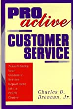 Proactive Customer Service: Transforming Your Customer Service Department Into a Profit Center