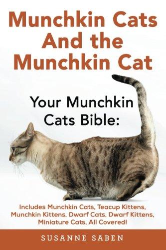Munchkin Cats And the Munchkin Cat: Your Munchkin Cats Bible: Includes Munchkin Cats, Teacup Kittens, Munchkin Kittens, Dwarf Cats, Dwarf Kittens, And Miniature Cats, All - Munchkin Miniatures