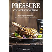 Pressure Cooker Cookbook: Enjoy the Top Rated, Easy, and Delicious Recipes for Saving Time