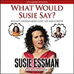 What Would Susie Say?: Bullsh-t Wisdom About Love, Life and Comedy | Susie Essman