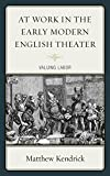 At Work in the Early Modern English Theater : Valuing Labor, Kendrick, Matthew, 1611478243