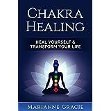 Chakra Healing: Heal Yourself & Transform Your Life (Chakras)