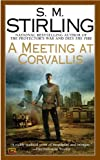 A Meeting at Corvallis, S. M. Stirling, 0451461665