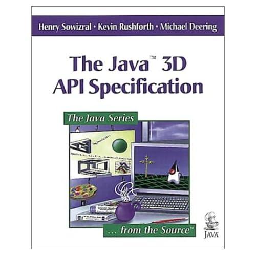 The Java(TM) 3D API Specification Henry Sowizral, Kevin Rushforth, Michael Deering