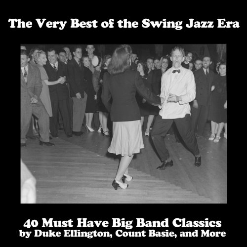 The Very Best of the Swing Jazz Era: 40 Must Have Big Band Classics by Duke Ellington, Count Basie, and More ()