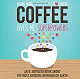 Coffee Gives Me Superpowers: An Illustrated Book about the Most Awesome Beverage on Earth by Ryoko Iwata (2015-04-07)