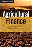 Agricultural Finance: From Crops to Land, Water and Infrastructure (The Wiley Finance Series) by