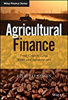 Agricultural Finance: From Crops to Land, Water and Infrastructure (The Wiley Finance Series)