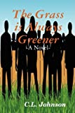 The Grass Is Always Greener, C. L. Johnson, 0578000288