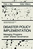 Disaster Policy Implementation, P. J. May and W. Williams, 1461292700
