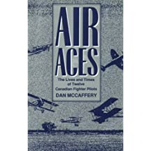 Air Aces: The Lives and Times of Twelve Canadian Fighter Pilots