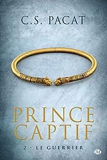 Prince Captif, tome 2 : Le Guerrier par Pacat