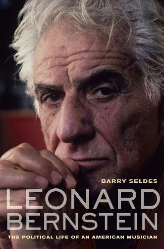 Leonard Bernstein: The Political Life of an American Musician