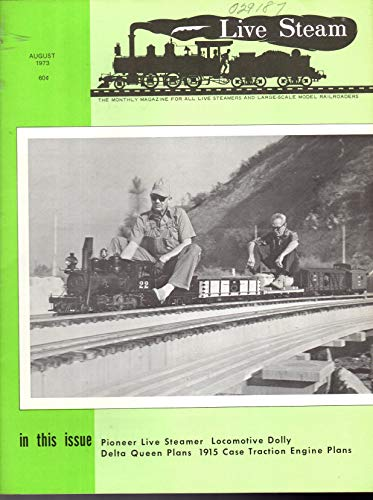 (Live Steam Magazine: The Magazine for All Live Steamers and Large-Scale Model Railroads, Volume 7, No. 8: August, 1973)