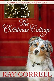 The Christmas Cottage: A Holiday Novella - Book 2.5 (Comfort Crossing) by [Correll, Kay]