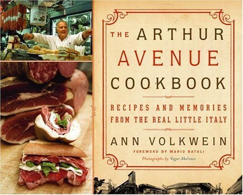 The Arthur Avenue Cookbook: Recipes and Memories from the Real Little Italy Hardcover – August 17, 2004