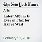 Latest Album Is Ever in Flux for Kanye West | Jon Caramanica