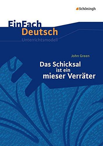 EinFach Deutsch Unterrichtsmodelle: John Green: Das Schicksal ist ein mieser Verräter: Klassen 8 - 10