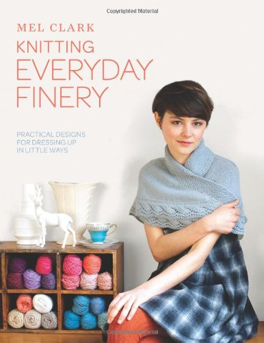 Knitting Everyday Finery: Practical Designs for Dressing Up in Little (Good Dressing Up Ideas)