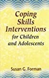 Coping Skills Interventions for Children and Adolescents, Forman, Susan G., 1555424937