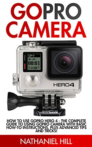 Gopro Camera How To Use Gopro Hero 4 The Complete Guide To Using