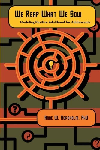 We Reap What We Sow: Modeling Positive Adulthood for Adolescents by Nordholm PhD Anne W. (2013-07-02) Paperback