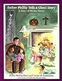 Image of Father Phillip Tells a Ghost Story (Padre Phillip Hoce un Cuento de Fantasmas) : A Story of Divine Mercy (Un Cuento de la Divina Misericordia)