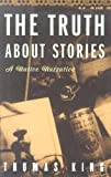 The Truth about Stories, Thomas King, 0816646260