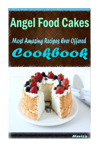 Angel Food Desserts (Angel Food Cakes: 101 Delicious, Nutritious, Low Budget, Mouth watering Cookbook)