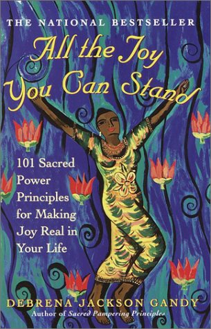 (All the Joy You Can Stand: 101 Sacred Power Principles for Making Joy Real in Your Life)