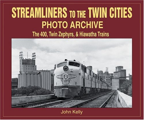 Streamliners to the Twin Cities Photo Archive: The 400, Twin Zephyrs, and Hiawatha Trains (Photo Archives)