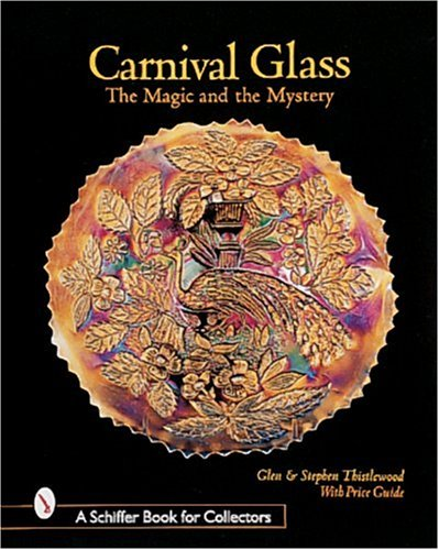 Carnival Glass: The Magic and the Mystery (A Schiffer Book for Collectors)