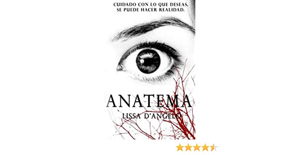 Anatema: Cuidado con lo que deseas... podría hacerse realidad. (Spanish Edition) - Kindle edition by Lissa DAngelo. Children Kindle eBooks @ Amazon.com.