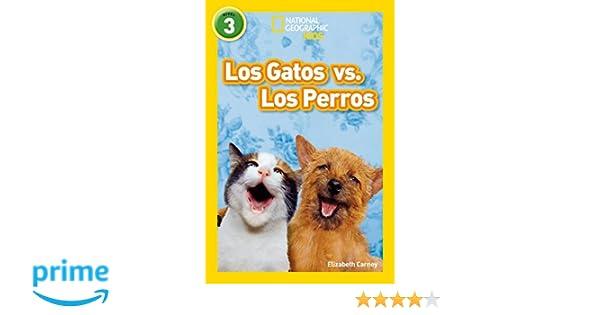 Los Gatos vs. Los Perros National Geographic par Ninos, Nivel 3 / National Geographic Kids, Level 3: Amazon.es: Elizabeth Carney: Libros